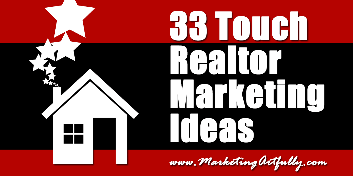 33 Touch Real Estate Agent Marketing Ideas