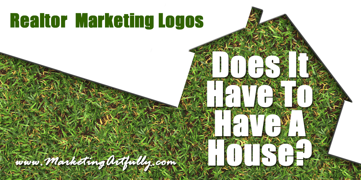 Real Estate Marketing Logos - Does It Have To Have A House