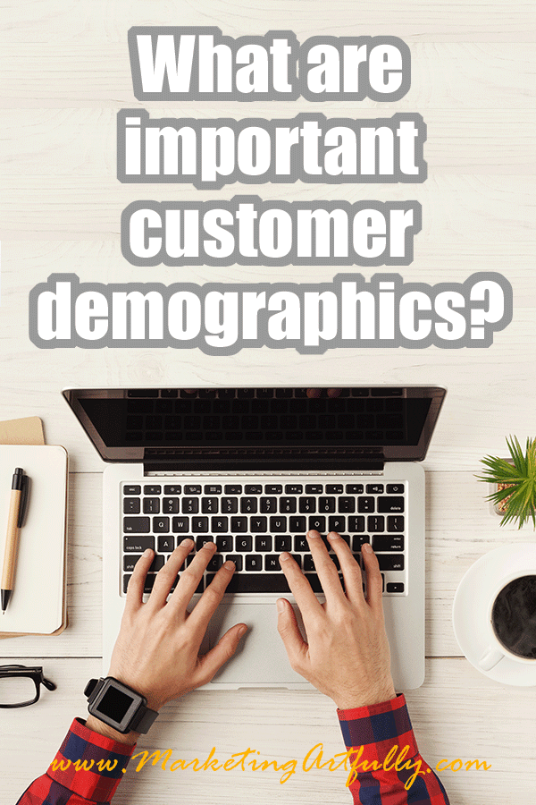 What Are The Important Customer Demographics... When you are a small business owner, answering the question of what are important customer demographic can make or break your marketing efforts.