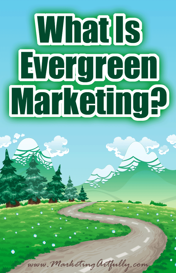 What Is Evergreen Marketing? I was researching some marketing strategies and thought, huh, need a definition for evergreen marketing, will just pop on the interwebs to grab one. Much to my surprise, this stable, solid marketing concept is not defined ANYWHERE on the internet!
