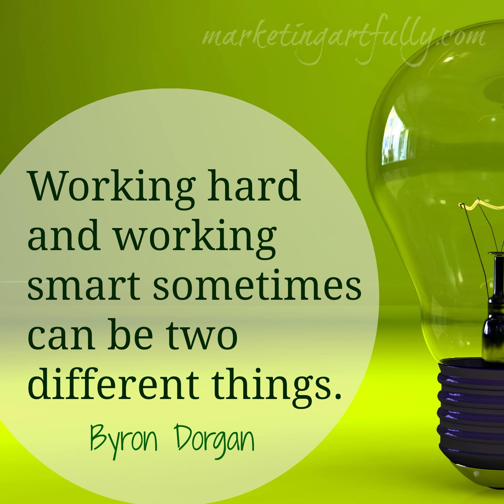 Working hard and working smart sometimes can be two different things. Byron Dorgan