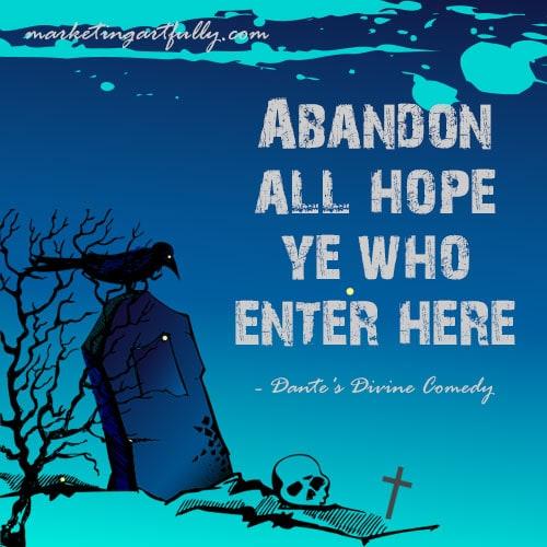 Abandon all hope ye who enter here - dante