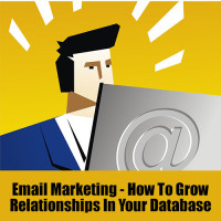 Email Marketing - How To Grow Relationships In Your Database | Newsletters