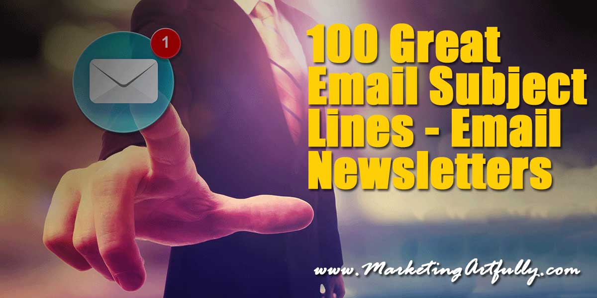 100 Great Email Subject Lines – Email Newsletters | Writing great email subject lines for your marketing and email newsletters is a breeze, you just have to study copywriting for years, sales for decades, psychology and everything else that goes along with crafting a message that gets opened and read!