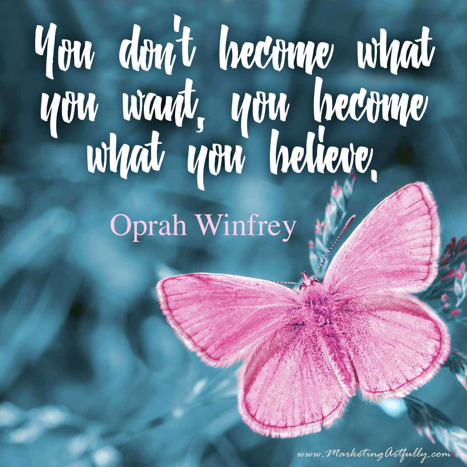 You don't become what you want, you become what you believe. Oprah Winfrey