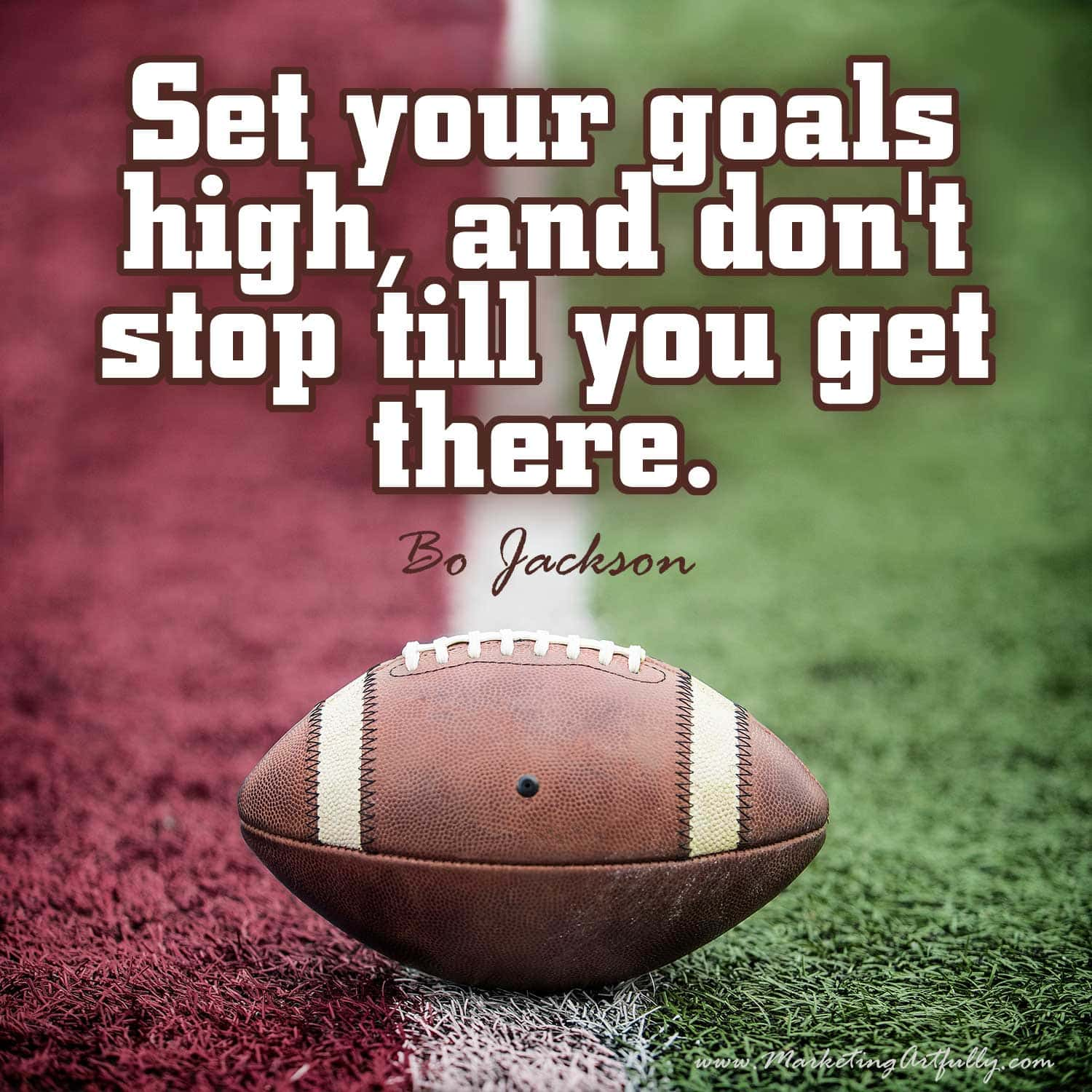 Set your goals high, and don't stop till you get there. Bo Jackson