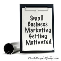 Small Business Marketing – Getting Motivated