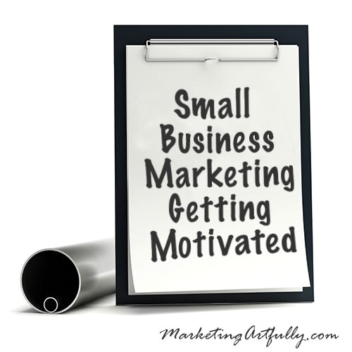 Small Business Marketing - Getting Motivated