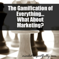 The Gamification of  Everything – What About Marketing?