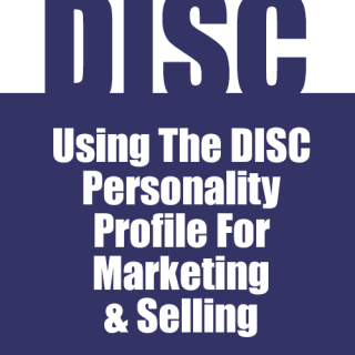 Using The DISC Personality Profile For Marketing and Selling