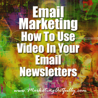 Email Marketing - How To Use Video In Your Email Newsletters