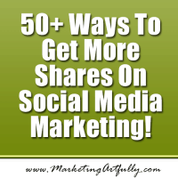 Social Media Marketing – 50 Ways To Get More Shares On Social Media