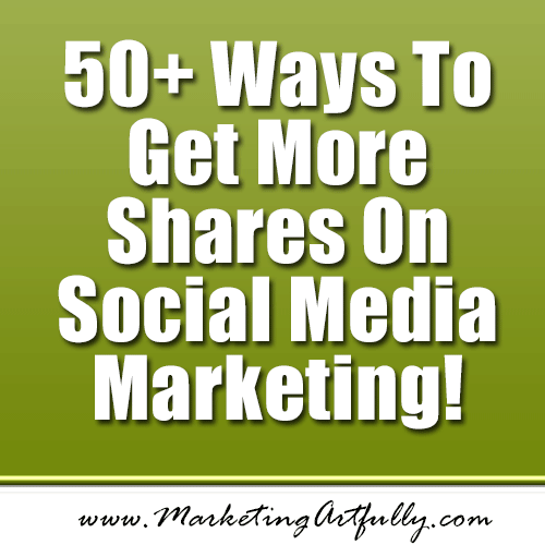 50 Plus Ways To Get More Shares On Social Media Marketing