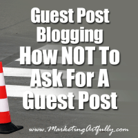 Guest Post Blogging – How NOT To Ask For A Guest Post