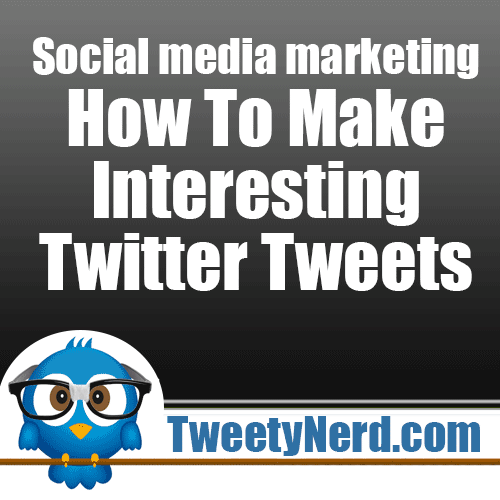 Social media marketing – How To Make Interesting Twitter Tweets