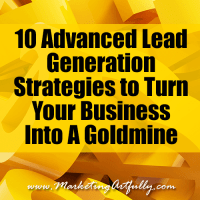 10 Advanced Lead Generation Strategies to Turn Your Business Into A Goldmine
