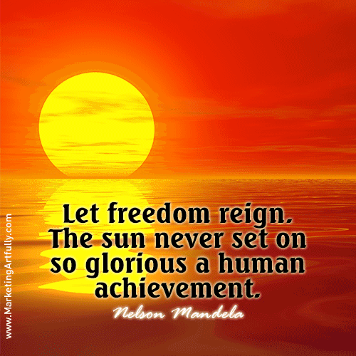 Nelson Mandela - Let freedom reign. The sun never set on so glorious a human achievement.