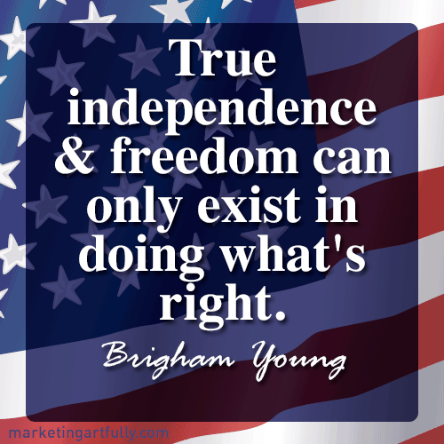 True independence and freedom can only exist in doing what's right. Brigham Young