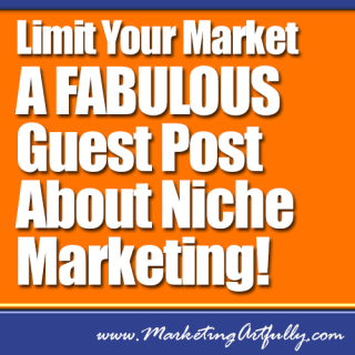 Limit Your Market – A FABULOUS Guest Post About Niche Marketing!