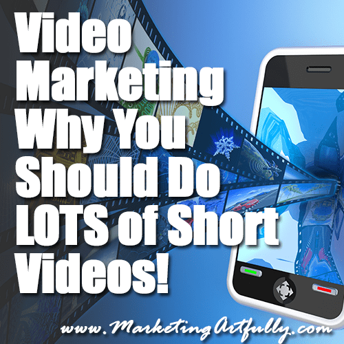 Video Marketing - Why You Should Do LOTS of Short Videos!