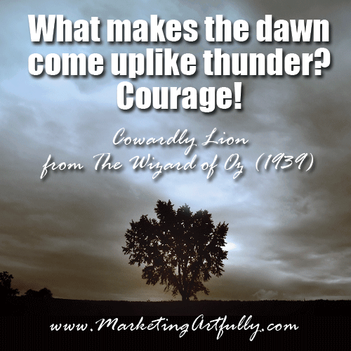 What makes the dawn come up like thunder? COURAGE!