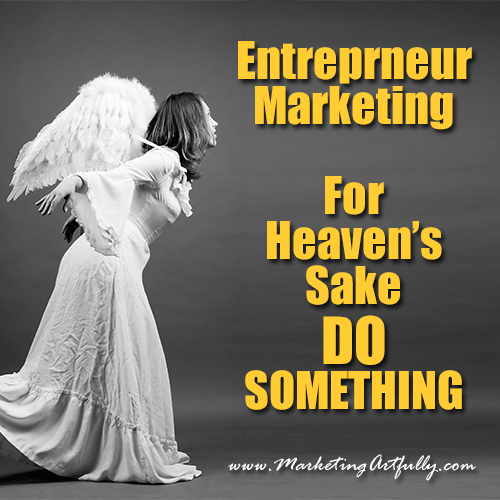 Entrepreneur Marketing - For Heaven's Sake Just Do Something