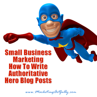 Small Business Marketing - How to write authoritative hero blog posts