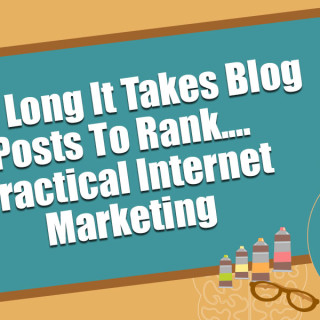 How Long It Takes A Blog Post To Rank - Practical Internet Marketing