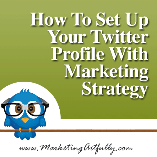 How To Set Up Twitter Profile Marketing Strategy