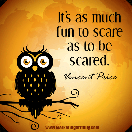 It's as much fun to scare as to be scared. Vincent Price