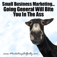 Entrepreneur Marketing…Going General Will Bite You In The Ass