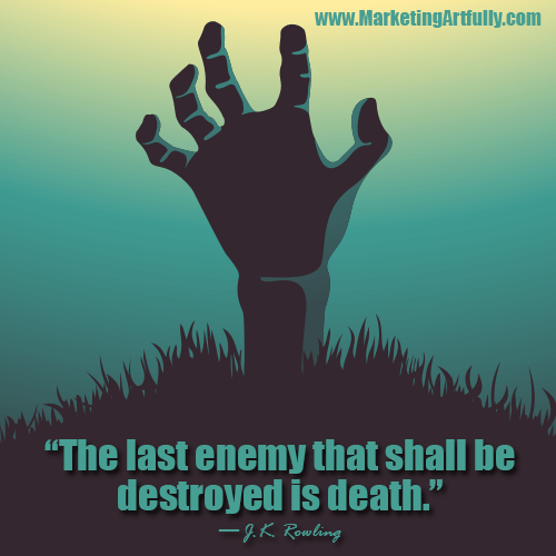 The last enemy that shall be destroyed is death… J.K. Rowling