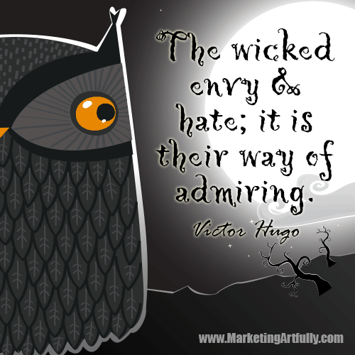The wicked envy and hate; it is their way of admiring...Victor Hugo