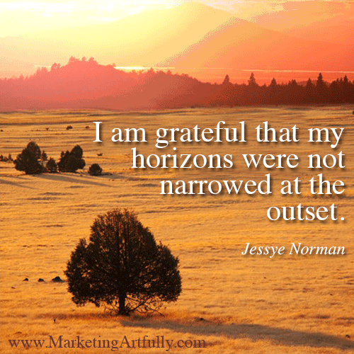 I am grateful that my horizons were not narrowed at the outset. Jessye Norman