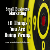 Small Business Marketing - 10 Things You Are Doing Wrong