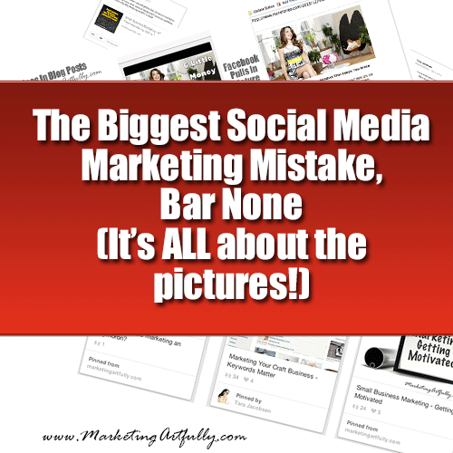 The Biggest Social Media Marketing Mistake - It's All About The Pictures