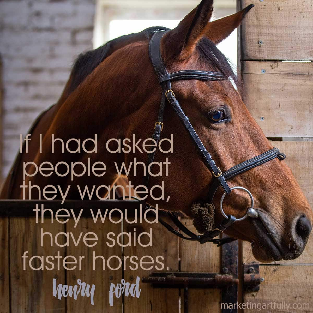 If I had asked people what they wanted, they would have said faster horses. Henry Ford
