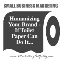 Humanizing Your Brand – If Toilet Paper Can Do It…