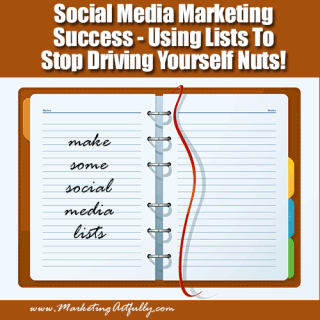 Social Media Marketing Success – Using Lists To Stop Driving Yourself Nuts!