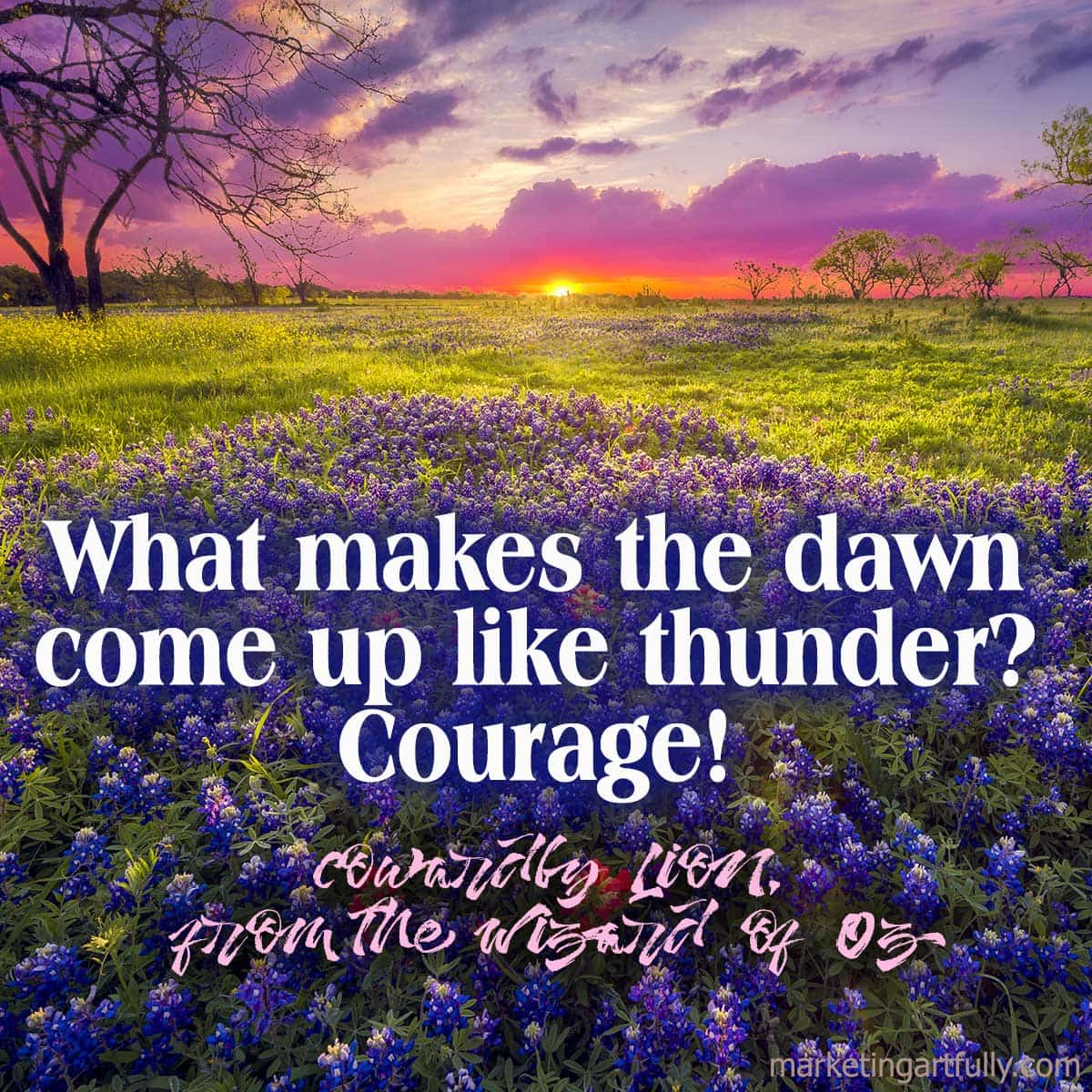 What makes the dawn come up like thunder? Courage