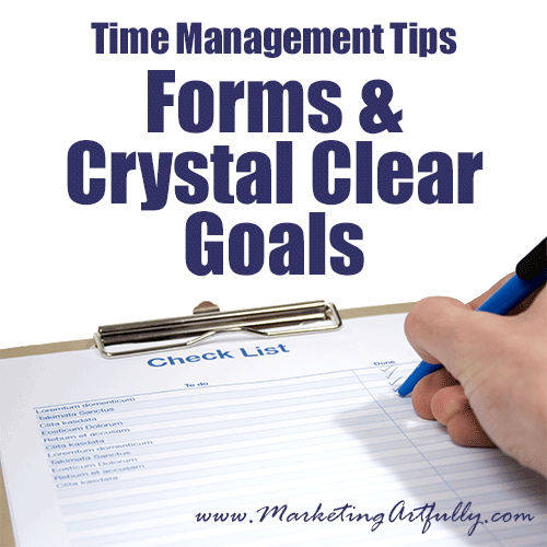 Time Management Tips - Forms and Crystal Clear Goals