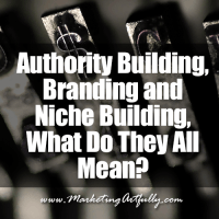 Authority, Branding and Niche Building, What Do They All Mean?