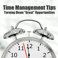 "Time Management Tips – Turning Down ""Great"" Opportunities"