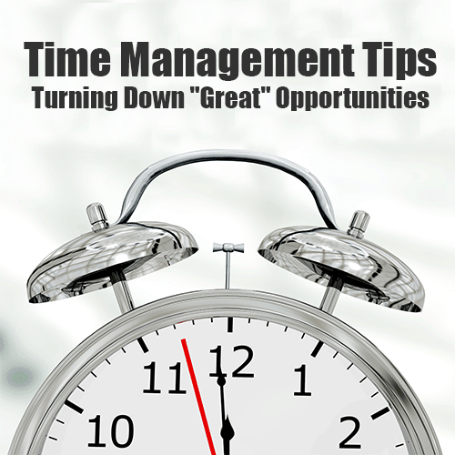 Time Management Tips - Turning Down Great Opportunties