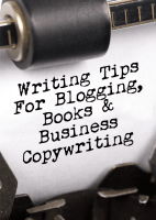 Writing Tips For Blogging, Books and Business Copywriting
