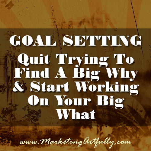 Goal Setting: Quit Trying To Find A Big Why and Start Working On Your Big What!