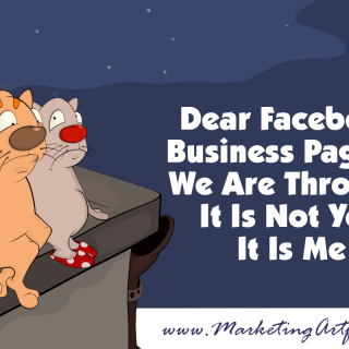 Dear Facebook Business Pages, We Are Through, It Is Not You It Is Me
