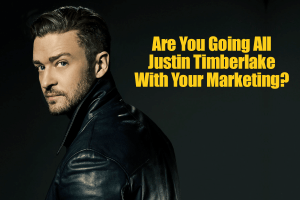 Are You Going All Justin Timberlake With Your Marketing?