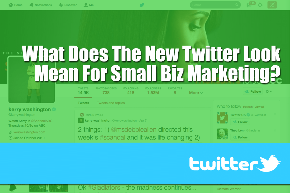 What Does The New Twitter Look Mean For Small Biz Marketing?