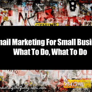 Email Marketing For Small Business – What To Do, What To Do